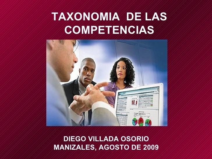 TAXONOMIA  DE LAS COMPETENCIAS DIEGO VILLADA OSORIO MANIZALES, AGOSTO DE 2009
