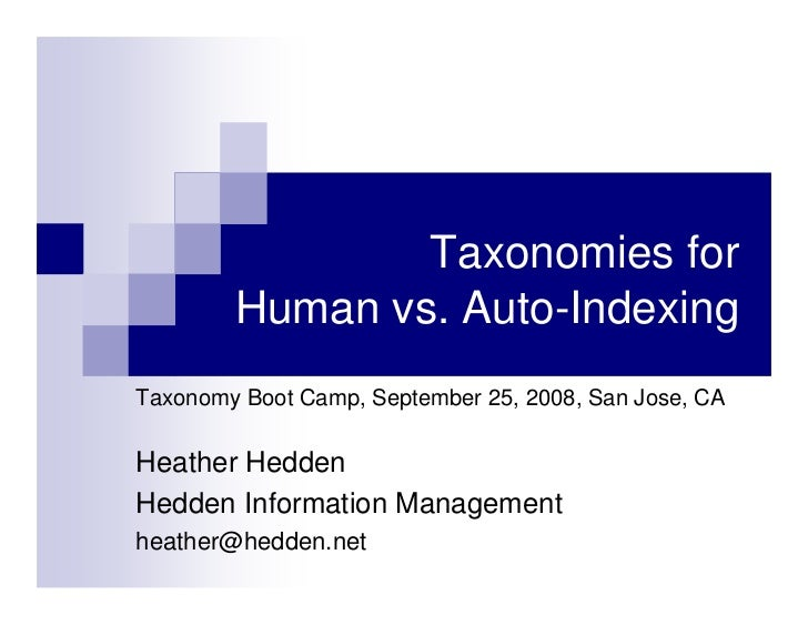 Taxonomies for        Human vs. Auto-IndexingTaxonomy Boot Camp, September 25, 2008, San Jose, CAHeather HeddenHedden Info...
