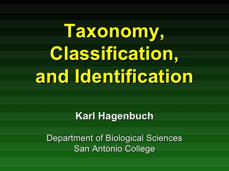 Taxonomy, Classification, and Identification Karl Hagenbuch Department of Biological Sciences San Antonio College