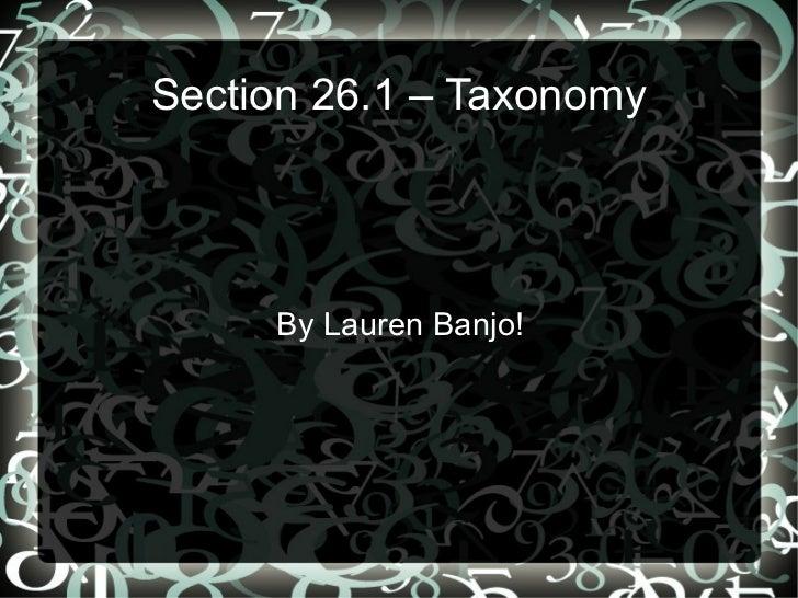 Section 26.1 – Taxonomy By Lauren Banjo!