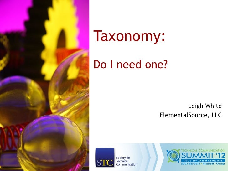 Taxonomy:Do I need one?                     Leigh White            ElementalSource, LLC