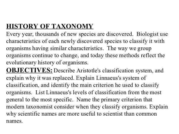 HISTORY OF TAXONOMY   Every year, thousands of new species are discovered.  Biologist use characteristics of each newly di...