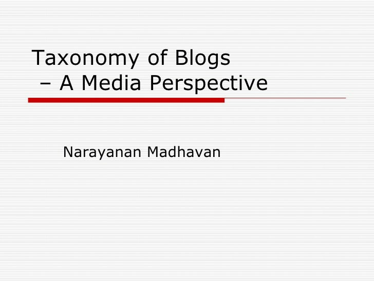 Taxonomy of Blogs  – A Media Perspective Narayanan Madhavan
