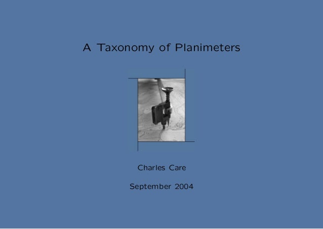 A Taxonomy of Planimeters        Charles Care       September 2004