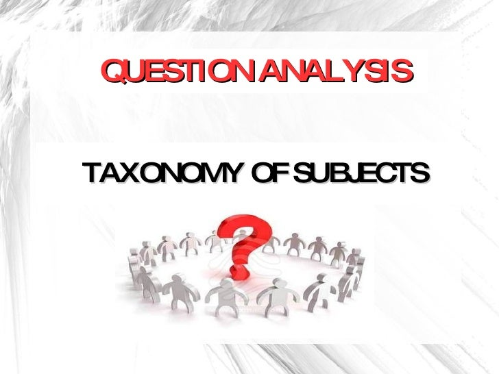 TAXONOMY OF SUBJECTS QUESTION ANALYSIS