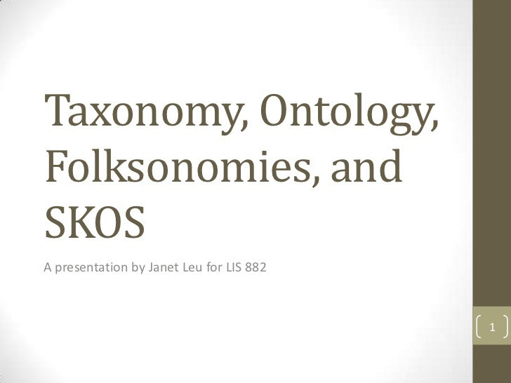 Taxonomy, Ontology,Folksonomies, andSKOSA presentation by Janet Leu for LIS 882                                          1