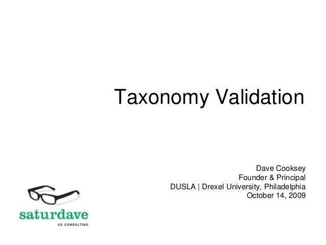 Taxonomy Validation Dave Cooksey Founder & Principal DUSLA | Drexel University, Philadelphia October 14, 2009