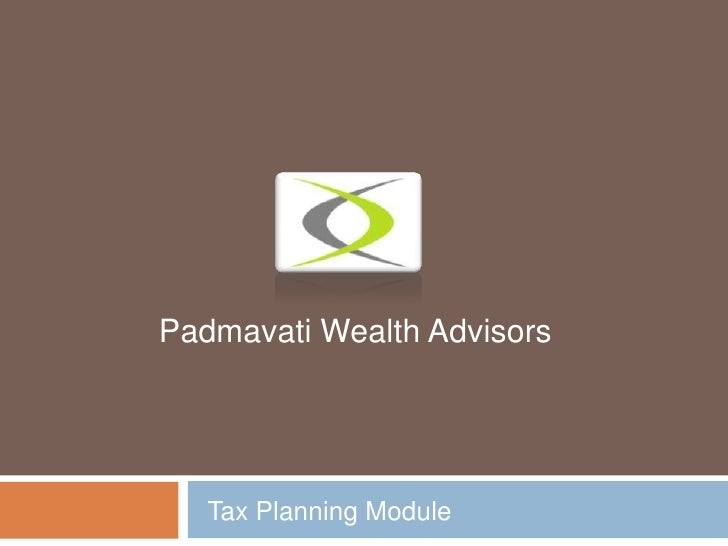 Padmavati Wealth Advisors<br />Tax Planning Module<br />