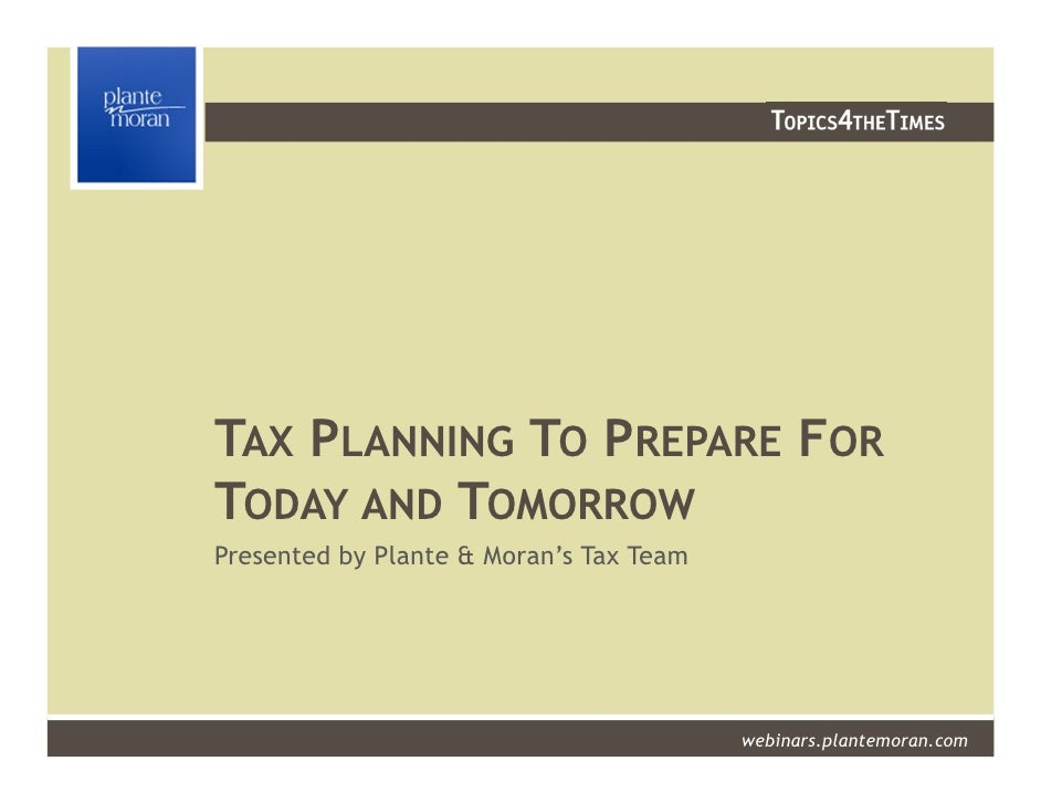TAX PLANNING TO PREPARE FORTODAY AND TOMORROWPresented by Plante & Moran's Tax Team                                       ...