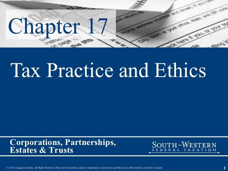 Chapter 17   Tax Practice and Ethics   Corporations, Partnerships,   Estates & Trusts© 2012 Cengage Learning. All Rights R...