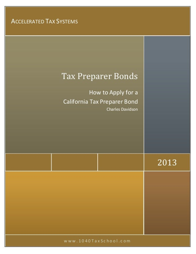 w w w . 1 0 4 0 T a x S c h o o l . c o m 2013 Tax Preparer Bonds How to Apply for a California Tax Preparer Bond Charles ...