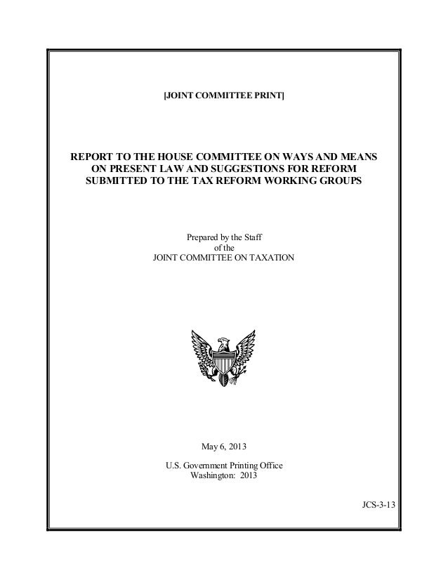 REPORT TO THE HOUSE COMMITTEE ON WAYS AND MEANS ON PRESENT LAW AND SUGGESTIONS FOR REFORM SUBMITTED TO THE TAX REFORM WORKING GROUPS