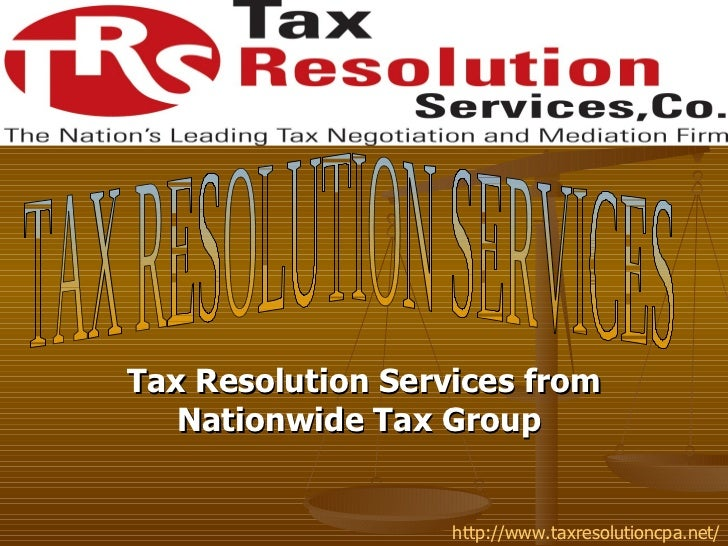 Tax Resolution Services from   Nationwide Tax Group                   http://www.taxresolutioncpa.net/