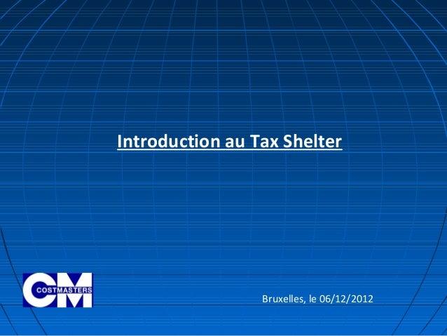 Introduction au Tax Shelter                 Bruxelles, le 06/12/2012