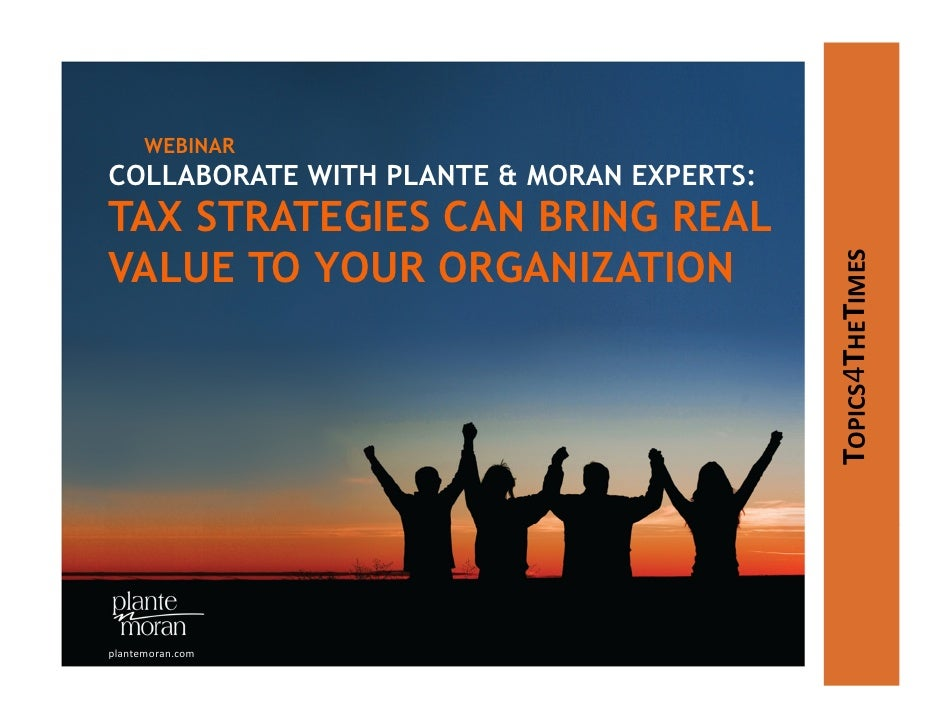 WEBINARCOLLABORATE WITH PLANTE & MORAN EXPERTS:TAX STRATEGIES CAN BRING REALVALUE TO YOUR ORGANIZATION                    ...