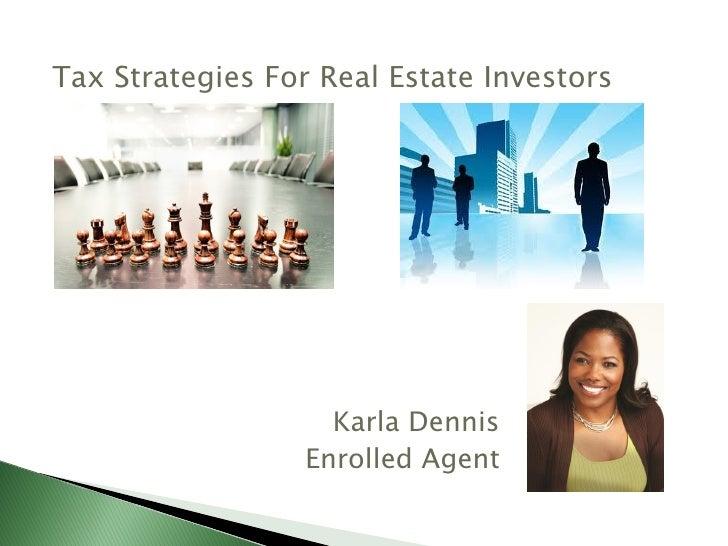Tax Strategies For Real Estate Investors                    Karla Dennis                  Enrolled Agent