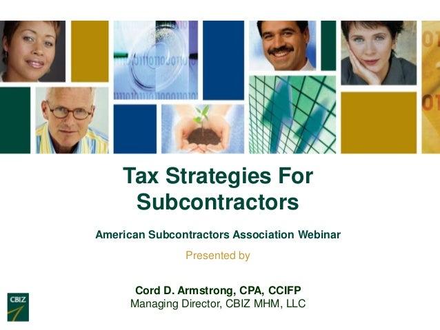 Tax Strategies For     SubcontractorsAmerican Subcontractors Association Webinar                Presented by       Cord D....