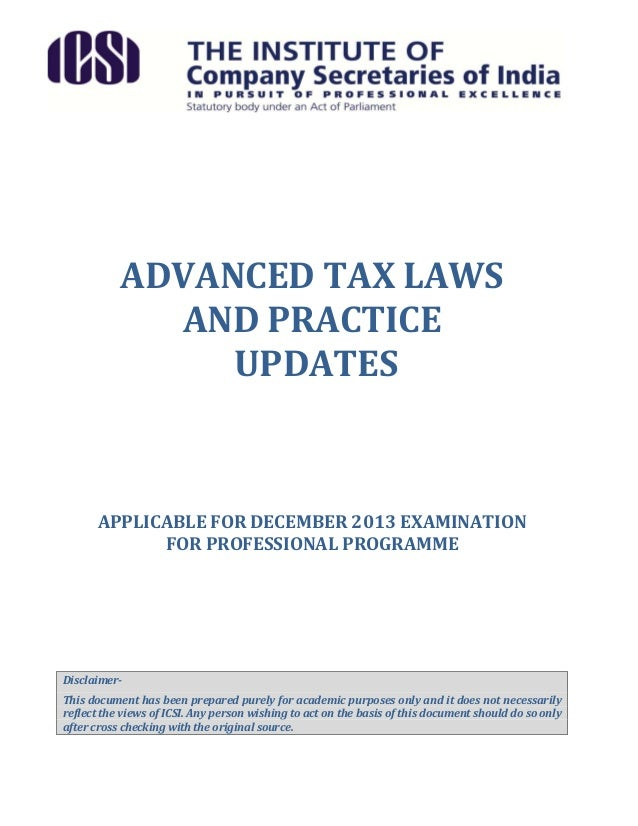 ADVANCED TAX LAWS AND PRACTICE UPDATES  APPLICABLE FOR DECEMBER 2013 EXAMINATION FOR PROFESSIONAL PROGRAMME  DisclaimerThi...