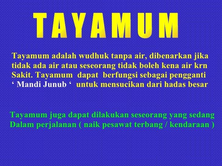 T A Y A M U M Tayamum adalah wudhuk tanpa air, dibenarkan jika tidak ada air atau seseorang tidak boleh kena air krn Sakit...