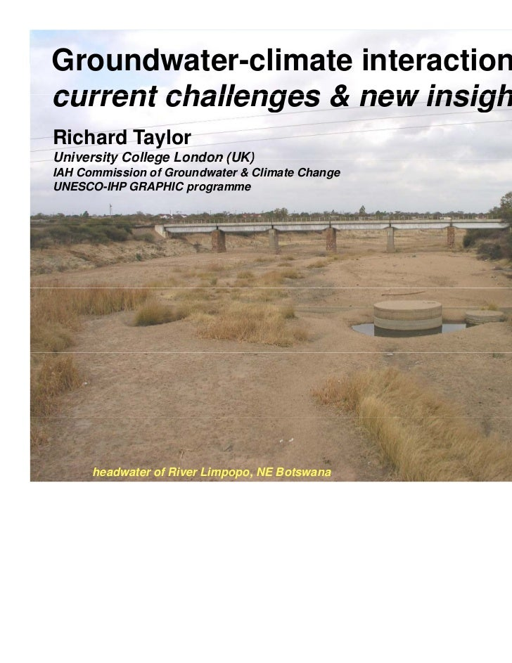Groundwater-climate interactions:current challenges & new insightRichard TaylorUniversity College London (UK)IAH Commissio...