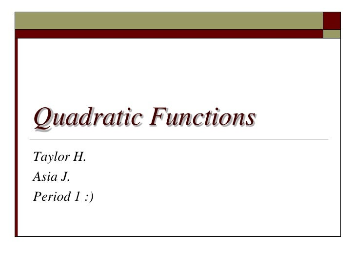 Quadratic FunctionsTaylor H.Asia J.Period 1 :)