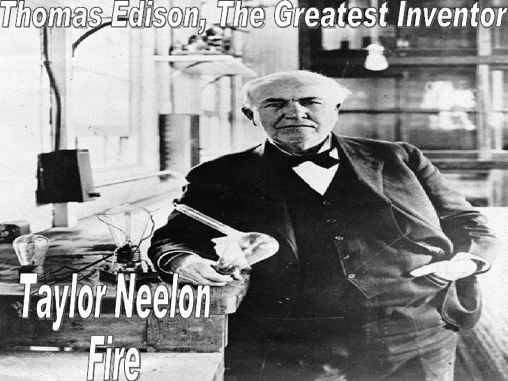 Thomas Edison, The Greatest Inventor Taylor Neelon Fire