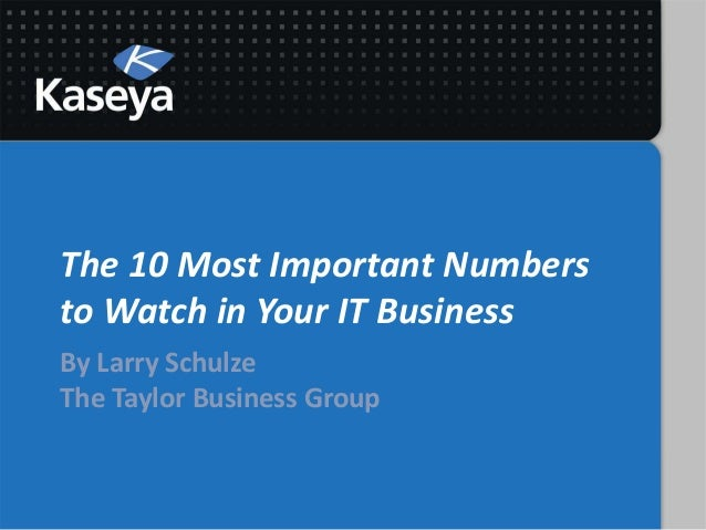 The 10 Most Important Numbersto Watch in Your IT BusinessBy Larry SchulzeThe Taylor Business Group
