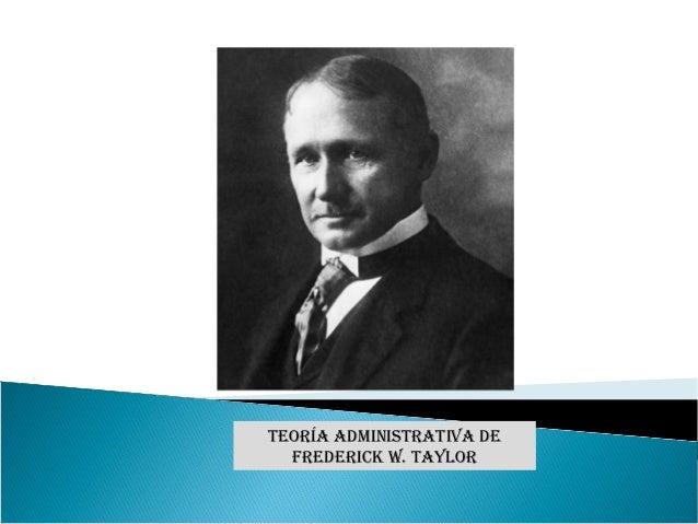 Teoría adminisTraTiva de FrederiCK W. TaYLor