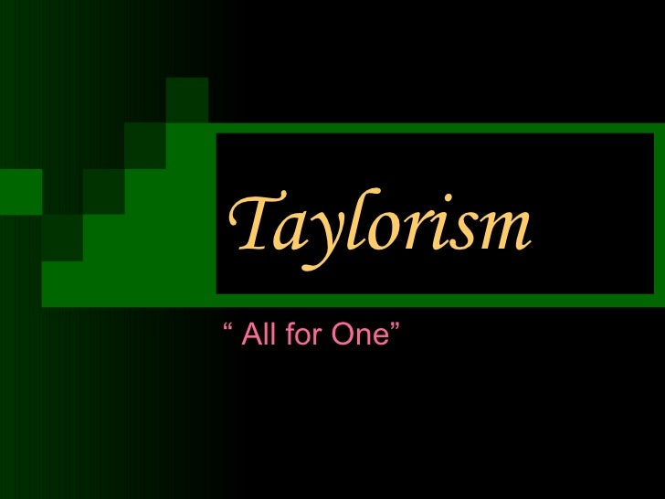 "Taylorism ""  All for One"""
