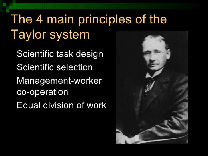taylorism main features criticisms The extreme specialization that taylorism promotes is contrary to modern ideals of how to provide a motivating and satisfying workplace where taylorism separates manual from mental work, modern productivity enhancement practices seek to incorporate worker's ideas, experience and knowledge into best practice.