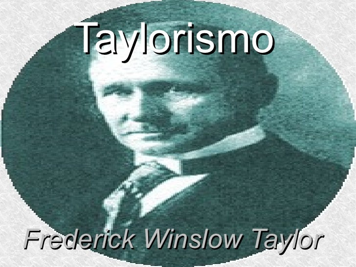 Frederick Winslow Taylor Taylorismo