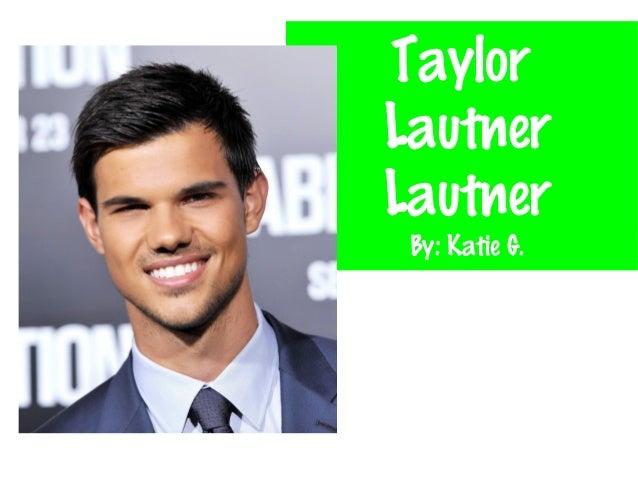 TaylorLautnerLautnerBy: Katie G.