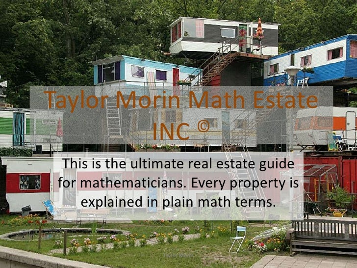 Taylor Morin Math Estate         INC ©  This is the ultimate real estate guide for mathematicians. Every property is     e...