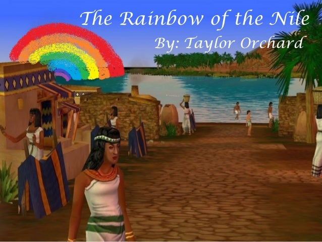The Rainbow of the Nile       By: Taylor Orchard