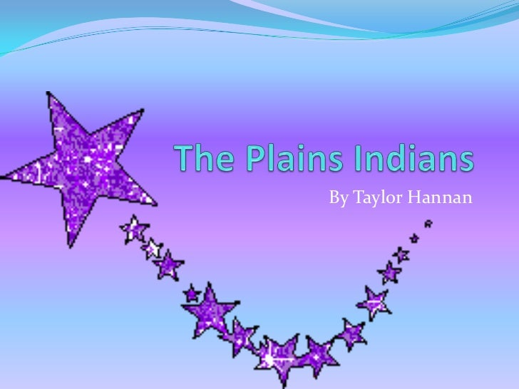 The Plains Indians<br />By Taylor Hannan<br />