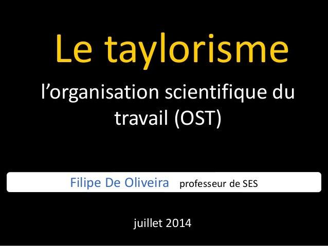 Le taylorisme l'organisation scientifique du travail (OST) Filipe De Oliveira professeur de SES juillet 2014