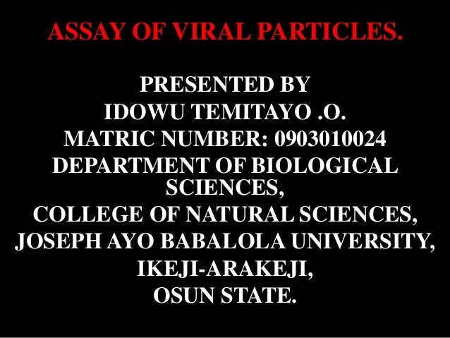 ASSAY OF VIRAL PARTICLES.          PRESENTED BY       IDOWU TEMITAYO .O.    MATRIC NUMBER: 0903010024   DEPARTMENT OF BIOL...