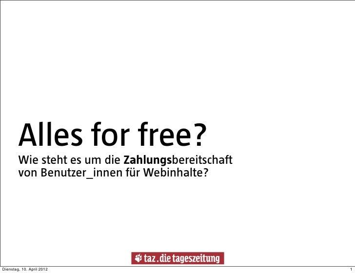 Alles for free?        Wie steht es um die Zahlungsbereitschaft        von Benutzer_innen für Webinhalte?Dienstag, 10. Apr...