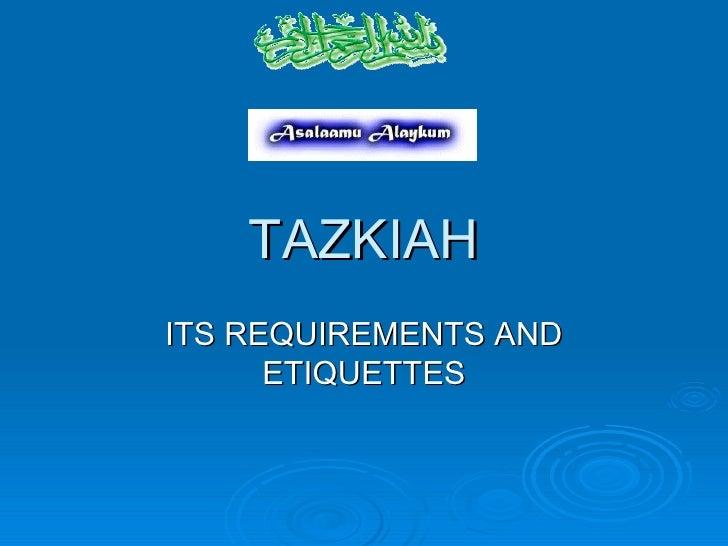 TAZKIAH ITS REQUIREMENTS AND ETIQUETTES