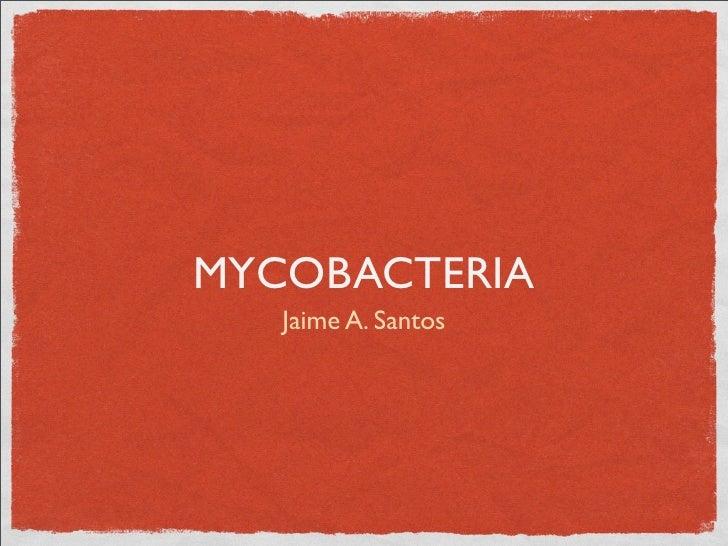 MYCOBACTERIA    Jaime A. Santos