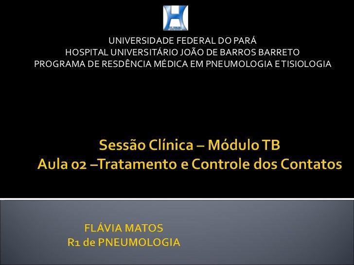 UNIVERSIDADE FEDERAL DO PARÁ HOSPITAL UNIVERSITÁRIO JOÃO DE BARROS BARRETO PROGRAMA DE RESDÊNCIA MÉDICA EM PNEUMOLOGIA E T...