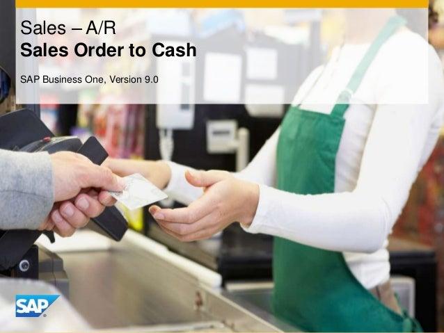 Sales – A/R Sales Order to Cash SAP Business One, Version 9.0