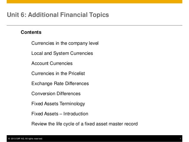 Unit 6: Additional Financial Topics Contents  Currencies in the company level Local and System Currencies Account Currenci...