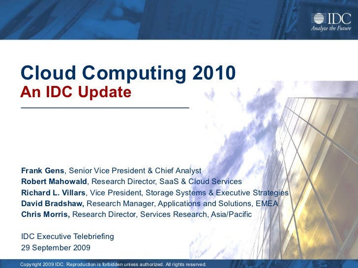 Cloud Computing 2010 An IDC Update Frank Gens , Senior Vice President & Chief Analyst Robert Mahowald , Research Director,...