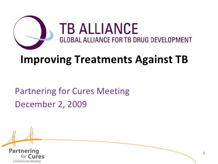 Improving Treatments Against TB Partnering for Cures Meeting December 2, 2009