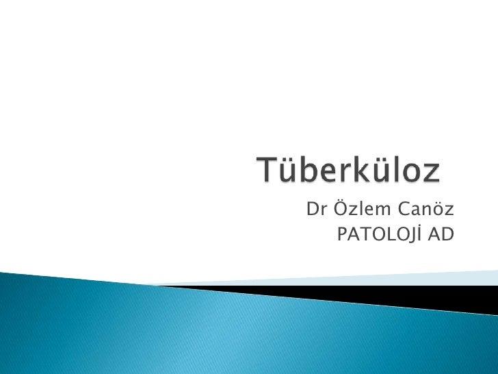 Dr Özlem Canöz   PATOLOJĠ AD