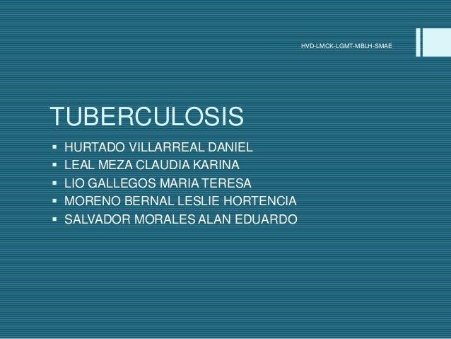 HVD-LMCK-LGMT-MBLH-SMAETUBERCULOSIS   HURTADO VILLARREAL DANIEL   LEAL MEZA CLAUDIA KARINA   LIO GALLEGOS MARIA TERESA...