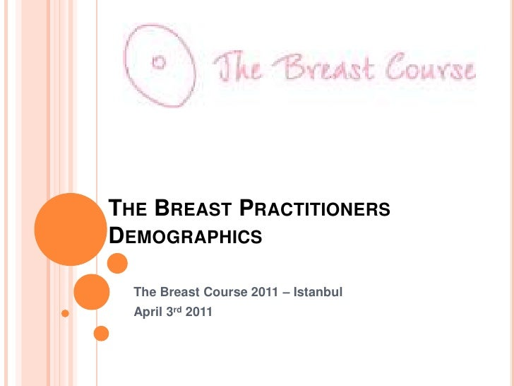 The Breast Practitioners Demographics<br />The Breast Course 2011 – Istanbul<br />April 3rd 2011<br />