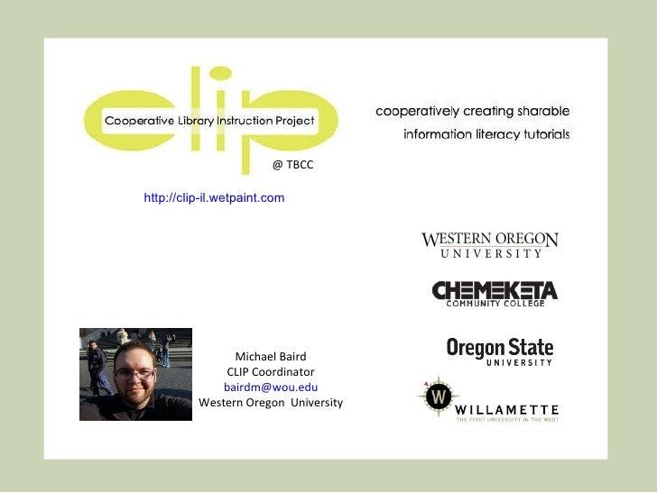 Michael Baird CLIP Coordinator [email_address] Western Oregon  University http://clip-il.wetpaint.com   @ TBCC