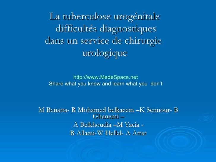 La tuberculose urogénitale  difficultés diagnostiques dans un service de chirurgie  urologique   M Benatta- R Mohamed belk...